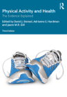 Physical Activity and Health: The Evidence Explained, 3rd Edition Cover Image