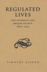Regulated Lives: Life Insurance and British Society, 1800-1914 Cover Image