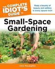 The Complete Idiot's Guide to Small-Space Gardening Cover Image