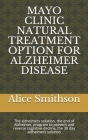 Mayo Clinic Natural Treatment Option for Alzheimer Disease: The alzheimers solution, the end of Alzheimer, program to prevent and reverse cognitive de Cover Image