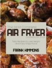 The Most Complete Air Fryer Cookbook 2021: Tasty Recipes to Lose Weight and Enjoy Crispy Food Cover Image