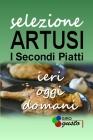SELEZIONE ARTUSI - I Secondi Piatti: ieri, oggi e domani Cover Image
