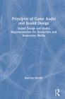 Principles of Game Audio and Sound Design: Sound Design and Audio Implementation for Interactive and Immersive Media Cover Image