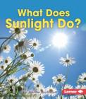 What Does Sunlight Do? (First Step Nonfiction -- Let's Watch the Weather) Cover Image
