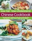 Low-Fat Low-Cholesterol Chinese Cookbook: 200 Delicious Chinese & Far East Asian Recipes for Health, Great Taste, Long Life & Fitness Cover Image