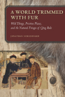 A World Trimmed with Fur: Wild Things, Pristine Places, and the Natural Fringes of Qing Rule Cover Image