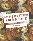 Ah! 365 Yummy Pork Main Dish Recipes: Best Yummy Pork Main Dish Cookbook for Dummies Cover Image
