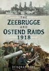 The Zeebrugge and Ostend Raids, 1918 Cover Image