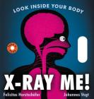 X-Ray Me!: Look Inside Your Body Cover Image