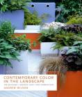 Contemporary Color in the Landscape: Top Designers, Inspiring Ideas, New Combinations Cover Image