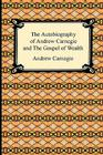 The Autobiography of Andrew Carnegie and The Gospel of Wealth Cover Image