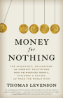 Money for Nothing: The Scientists, Fraudsters, and Corrupt Politicians Who Reinvented Money, Panicked a Nation, and Made the World Rich Cover Image