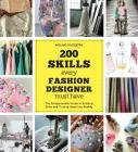 200 Skills Every Fashion Designer Must Have: The Indispensable Guide to Building Skills and Turning Ideas Into Reality Cover Image