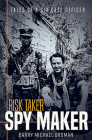 Risk Taker, Spy Maker: Tales of a CIA Case Officer Cover Image