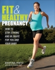 Fit & Healthy Pregnancy: How to Stay Strong and in Shape for You and Your Baby Cover Image