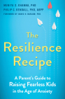 The Resilience Recipe: A Parent's Guide to Raising Fearless Kids in the Age of Anxiety Cover Image