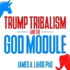 Trump Tribalism and the God Module Lib/E Cover Image