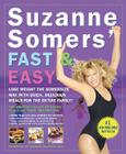 Suzanne Somers' Fast & Easy: Lose Weight the Somersize Way with Quick, Delicious Meals for the Entire Family! Cover Image