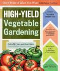 High-Yield Vegetable Gardening: Grow More of What You Want in the Space You Have Cover Image