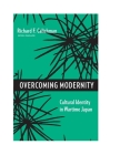 Overcoming Modernity: Cultural Identity in Wartime Japan (Weatherhead Books on Asia) Cover Image