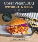 Great Vegan BBQ Without a Grill: Amazing Plant-Based Ribs, Burgers, Steaks, Kabobs and More Smoky Favorites Cover Image