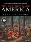 The War That Made America: A Short History of the French and Indian War Cover Image