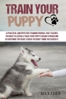 Train your Puppy: A Practical and Effective Training Manual that Teaches You How to Literally Hack Your Puppy's Brain to Make Him Do Any Cover Image