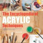 The Encyclopedia of Acrylic Techniques: A Unique Visual Directory of Acrylic Painting Techniques, With Guidance On How To Use Them Cover Image