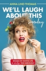 We'll Laugh about This (Someday): Essays on Taking Life a Smidge Too Seriously Cover Image