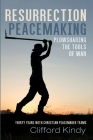 Resurrection Peacemaking: Plowsharing the Tools of War Cover Image