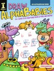 Draw Alphababies: 130+ Super Cute Creatures from Letters and Shapes Cover Image