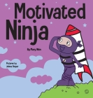 Motivated Ninja: A Social, Emotional Learning Book for Kids About Motivation Cover Image