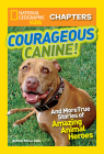 Courageous Canine!: And More True Stories of Amazing Animal Heroes Cover Image