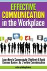 Effective Communication in the Workplace: Learn How to Communicate Effectively and Avoid Common Barriers to Effective Communication Cover Image