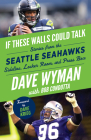 If These Walls Could Talk: Seattle Seahawks: Stories from the Seattle Seahawks Sideline, Locker Room, and Press Box Cover Image