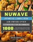 NuWave Bravo XL Convection Air Fryer Oven Cookbook for Beginners: 1000-Day Amazingly Quick & Easy Recipes for Healthier Favorites Cover Image