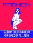 Fashion Coloring Book For Girls Of All Ages: I Love Fashion Gift Idea For Girls Cover Image
