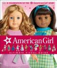 American Girl: Ultimate Visual Guide: A Celebration of the American Girl® Story Cover Image