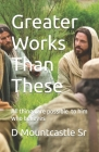 Greater Works Than These: All things are possible to him who believes Cover Image