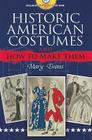 Historic American Costumes and How to Make Them [With CDROM] (Dover Pictorial Archives) Cover Image