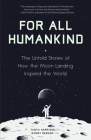 For All Humankind: The Untold Stories of How the Moon Landing Inspired the World (for Fans of Lost Moon, Apollo, Moon Shot, or Landing Ea Cover Image