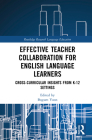 Effective Teacher Collaboration for English Language Learners: Cross-Curricular Insights from K-12 Settings (Routledge Research in Language Education) Cover Image