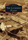 The Lockheed Plant (Images of America (Arcadia Publishing)) Cover Image