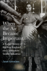 When the Air Became Important: A Social History of the New England and Lancashire Textile Industries (Critical Issues in Health and Medicine) Cover Image