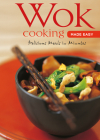 Wok Cooking Made Easy: Delicious Meals in Minutes [Wok Cookbook, Over 60 Recipes] (Learn to Cook) Cover Image