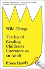 Wild Things: The Joy of Reading Children's Literature as an Adult Cover Image
