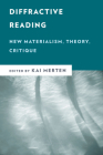 Diffractive Reading: New Materialism, Theory, Critique (New Critical Humanities) Cover Image