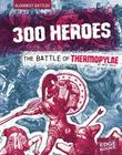 300 Heroes: The Battle of Thermopylae Cover Image