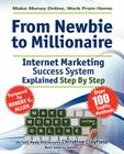 Make Money Online. Work from Home. from Newbie to Millionaire: An Internet Marketing Success System Explained in Easy Steps by Self Made Millionaire Cover Image