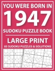 Large Print Sudoku Puzzle Book: You Were Born In 1947: A Special Easy To Read Sudoku Puzzles For Adults Large Print (Easy to Read Sudoku Puzzles for S Cover Image